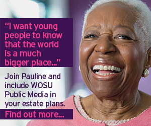 'I want young people to know that the world is a much bigger place...' Join Pauline and include WOSU Public Media in your estate plans. Find out more...
