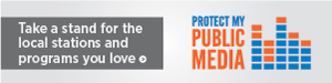 Protect My Public Media - Take a stand for the local stations and programs you love
