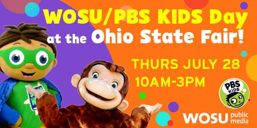 WOSU/PBS Kids Day at the Ohio State Fair! Thursday, July 28 from 10am-3pm.