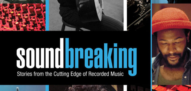 Soundbreaking: Stories from the Cutting Edge of Recording Music