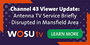 Channel 43 Viewer Update: Antenna TV Service Briefly Disrupted in Mansfield Area. WOSU TV. Learn More.