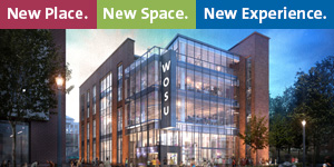 New Place. New Space. New Experience. WOSU's New Headquarters.