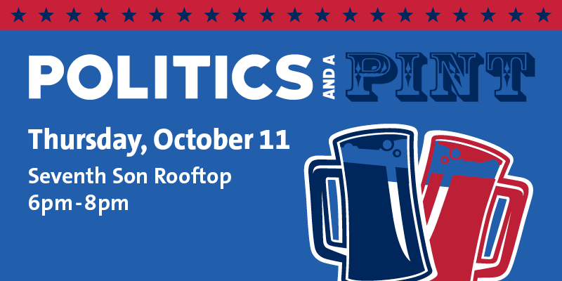 Politics and a Pint, Thursday, October 11, Seventh Son Rooftop Bar, 6-8pm