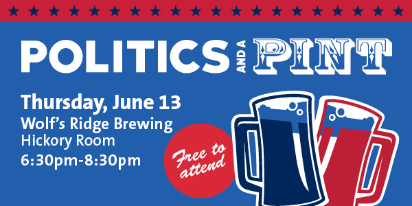 Politics and a Pint - Thursday, June 14, 6:30-8:30pm at Wolf's Ridge Brewing - Hickory Room. Free to attend