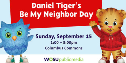 Daniel Tiger's Be My Neighbor Day, Sunday, September 15, 1:00-3:00pm at Columbus Commons - WOSU Public Media with Daniel Tiger and Katerina Kittycat.