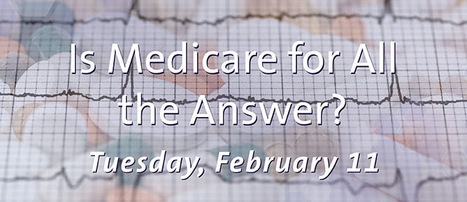 Dialogue - Medicare for the Answer? Tuesday, February 11