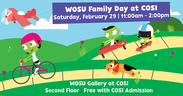 WOSU Family Day at COSI -Free with COSI | Saturday, February 29 | 11:00am-2pm | WOSU Gallery at COSI, Second Floor, Free with COSI Admission