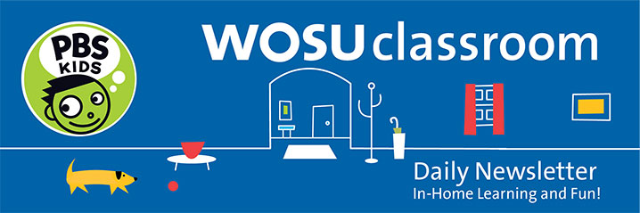 WOSU Classroom - Daily Newsletter - In-Home Learning And Fun!