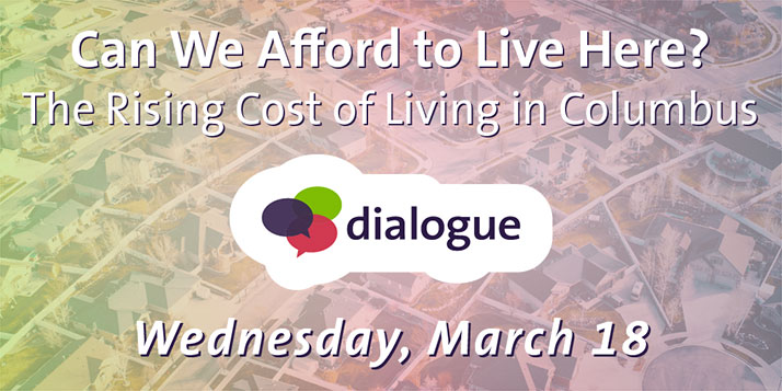 Can We Afford To Live Here? The Rising Cost of Living in Columbus - Dialogue - Tuesday, March 18, 2020