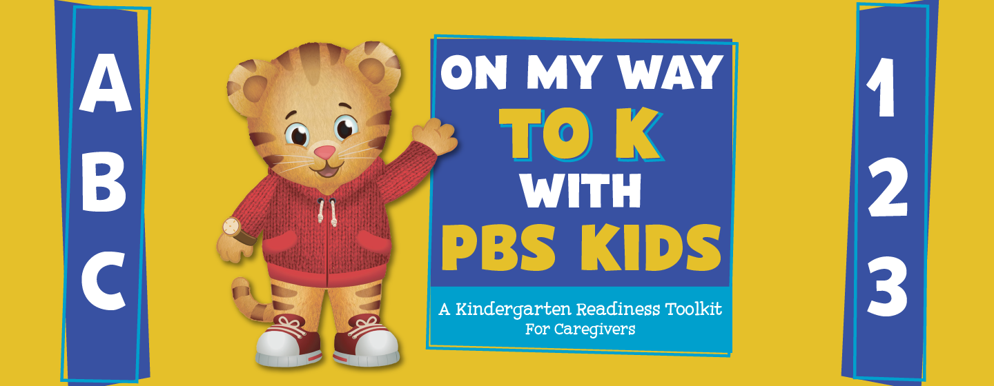 "Image of the PBS KIDS character Daniel tiger next to the text "" On MY Way To K. A Kindergarten readiness toolkit for caregivers""."