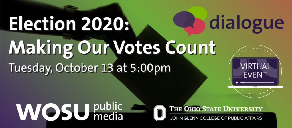 Dialogue Election 2020: Making Our Votes Count. Virtual Event. Tuesday, October 13 at 5pm
