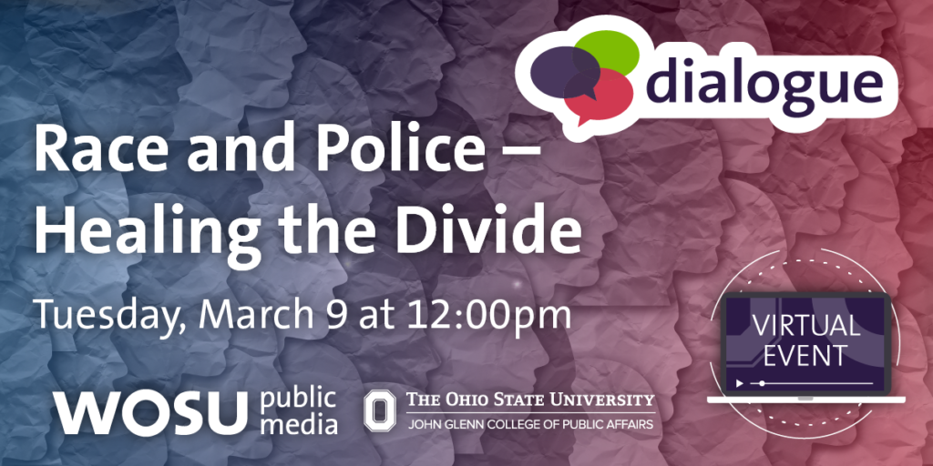 Dialogue: Race and Police - Healing the Divide - Virtual Event on Tues. 3/9 at 12pm