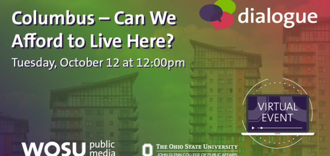 Dialogue: Columbus - Can We Afford to Live Here? Tuesday, October 12 at 12:00pm - Virtual Event - WOSU Public Media - The Ohio State University John Glenn College of Public Affairs