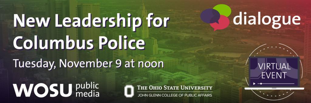 Dialogue: New Leadership for Columbus Police; Tuesday, November 9 at noon; Virtual Event